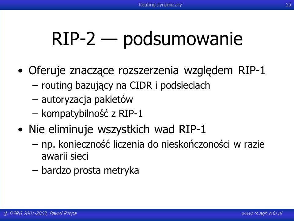 © DSRG 2001-2003, Paweł Rzepawww.cs.agh.edu.pl Routing dynamiczny55 RIP-2 podsumowanie Oferuje znaczące rozszerzenia względem RIP-1 –routing bazujący