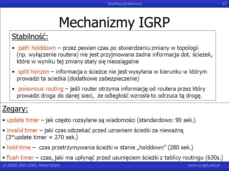© DSRG 2001-2003, Paweł Rzepawww.cs.agh.edu.pl Routing dynamiczny67 Mechanizmy IGRP Stabilność: path holddown – przez pewien czas po stwierdzeniu zmia