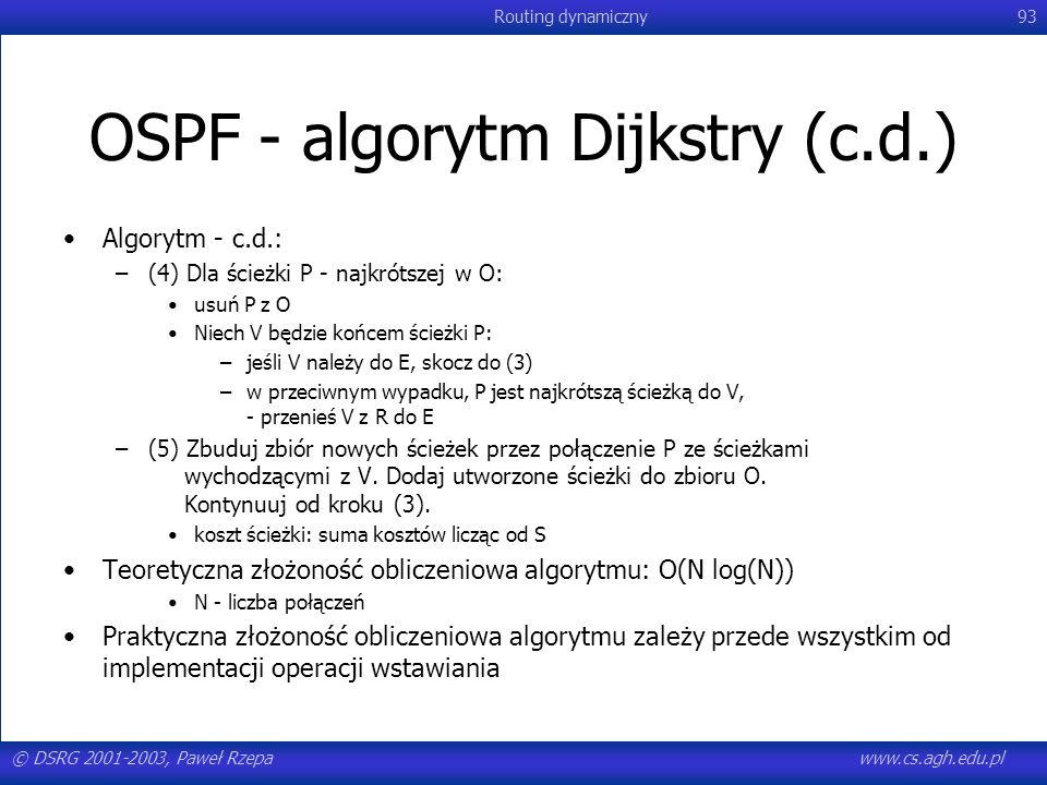© DSRG 2001-2003, Paweł Rzepawww.cs.agh.edu.pl Routing dynamiczny93 OSPF - algorytm Dijkstry (c.d.) Algorytm - c.d.: –(4) Dla ścieżki P - najkrótszej