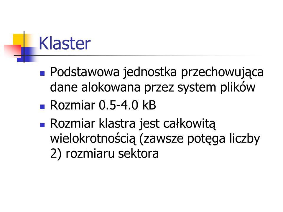 Klaster Podstawowa jednostka przechowująca dane alokowana przez system plików Rozmiar 0.5-4.0 kB Rozmiar klastra jest całkowitą wielokrotnością (zawsz