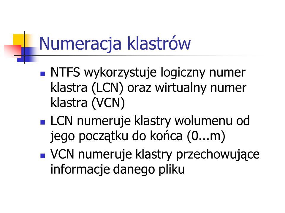 Numeracja klastrów NTFS wykorzystuje logiczny numer klastra (LCN) oraz wirtualny numer klastra (VCN) LCN numeruje klastry wolumenu od jego początku do