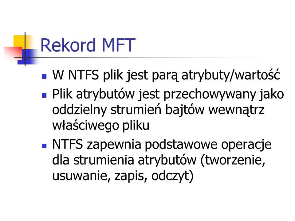 Rekord MFT W NTFS plik jest parą atrybuty/wartość Plik atrybutów jest przechowywany jako oddzielny strumień bajtów wewnątrz właściwego pliku NTFS zape