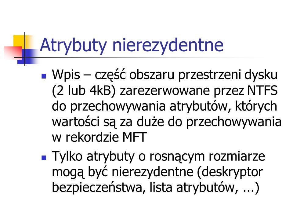 Atrybuty nierezydentne Wpis – część obszaru przestrzeni dysku (2 lub 4kB) zarezerwowane przez NTFS do przechowywania atrybutów, których wartości są za