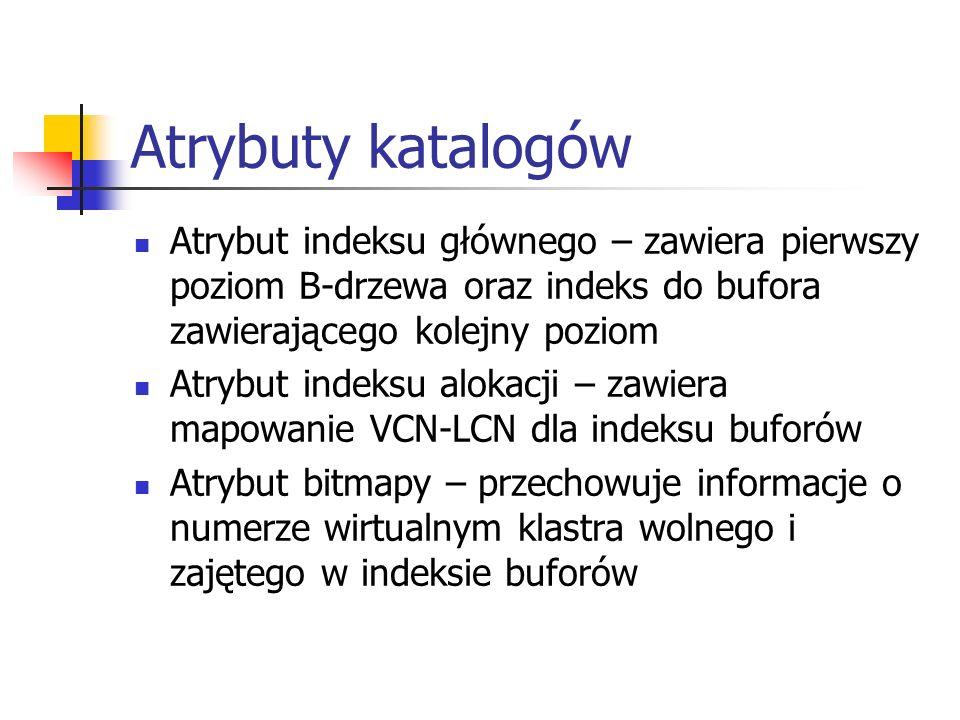 Atrybuty katalogów Atrybut indeksu głównego – zawiera pierwszy poziom B-drzewa oraz indeks do bufora zawierającego kolejny poziom Atrybut indeksu alok