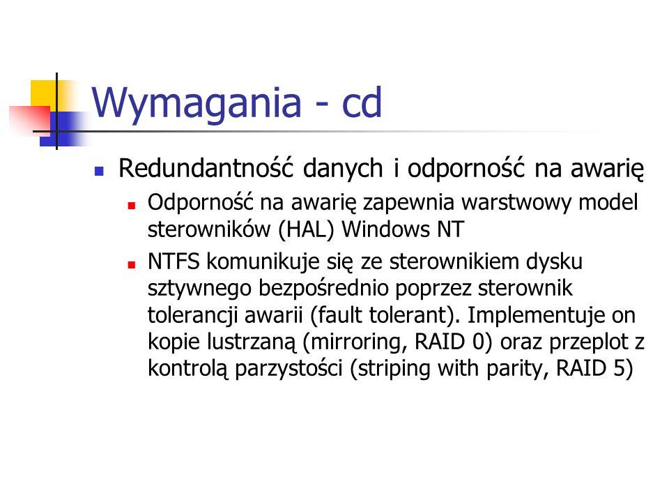 Wymagania - cd Redundantność danych i odporność na awarię Odporność na awarię zapewnia warstwowy model sterowników (HAL) Windows NT NTFS komunikuje si