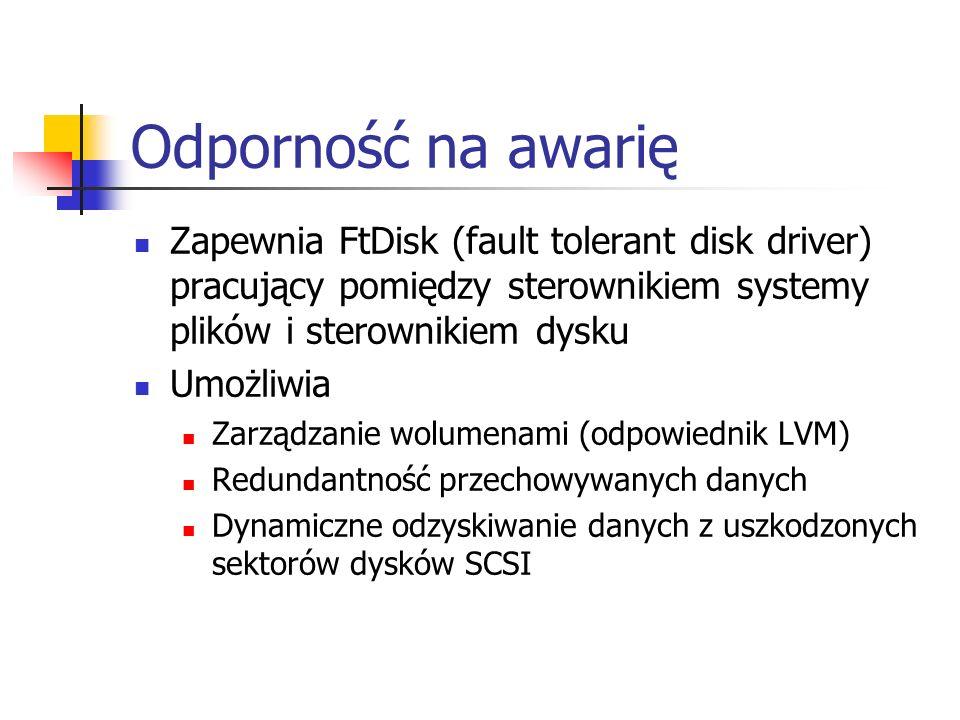 Odporność na awarię Zapewnia FtDisk (fault tolerant disk driver) pracujący pomiędzy sterownikiem systemy plików i sterownikiem dysku Umożliwia Zarządz