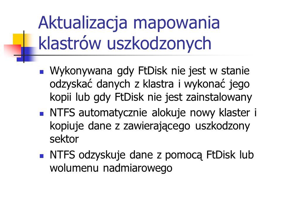 Aktualizacja mapowania klastrów uszkodzonych Wykonywana gdy FtDisk nie jest w stanie odzyskać danych z klastra i wykonać jego kopii lub gdy FtDisk nie