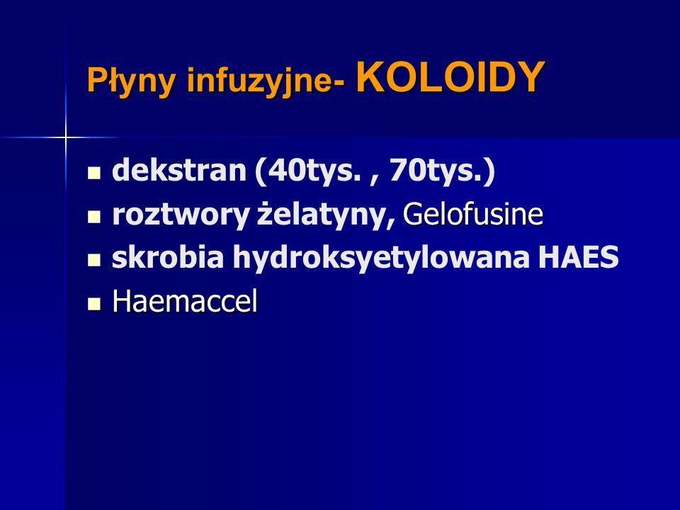 Płyny infuzyjne- KOLOIDY dekstran (40tys., 70tys.) Gelofusine roztwory żelatyny, Gelofusine skrobia hydroksyetylowana HAES Haemaccel Haemaccel