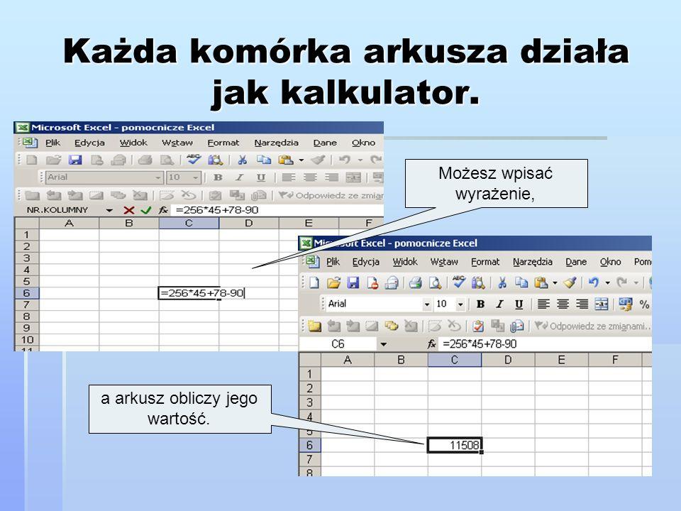 Każda komórka arkusza działa jak kalkulator. Możesz wpisać wyrażenie, a arkusz obliczy jego wartość.