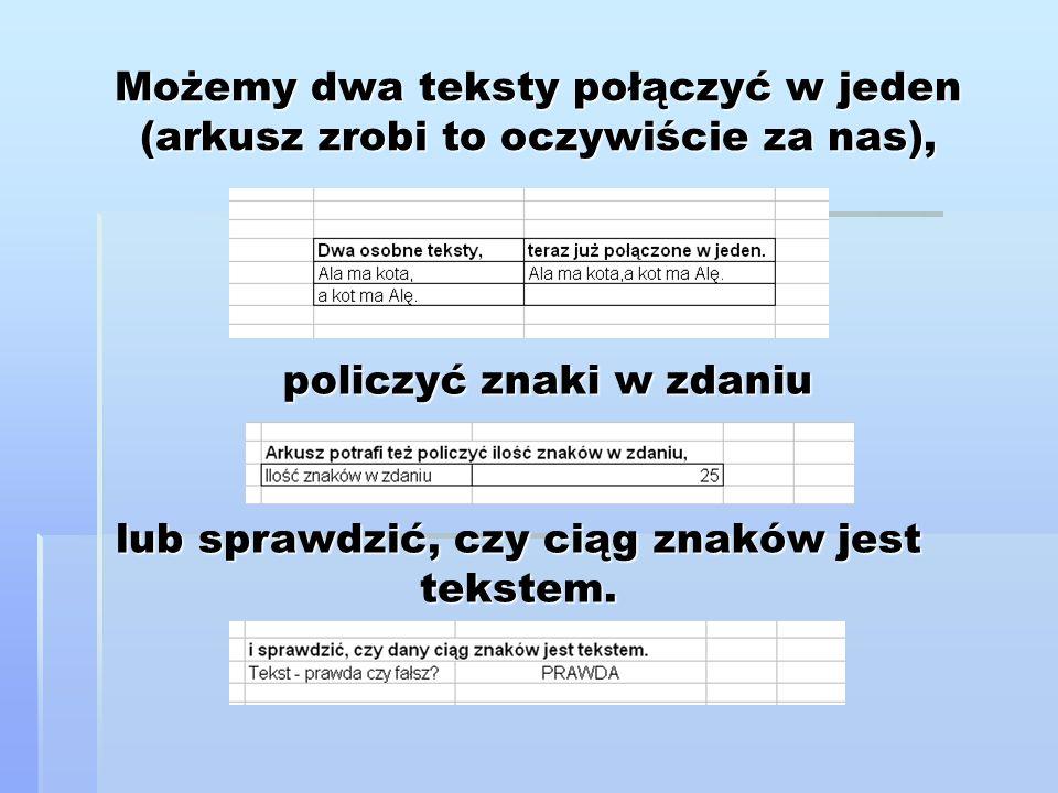 Możemy dwa teksty połączyć w jeden (arkusz zrobi to oczywiście za nas), policzyć znaki w zdaniu lub sprawdzić, czy ciąg znaków jest tekstem.