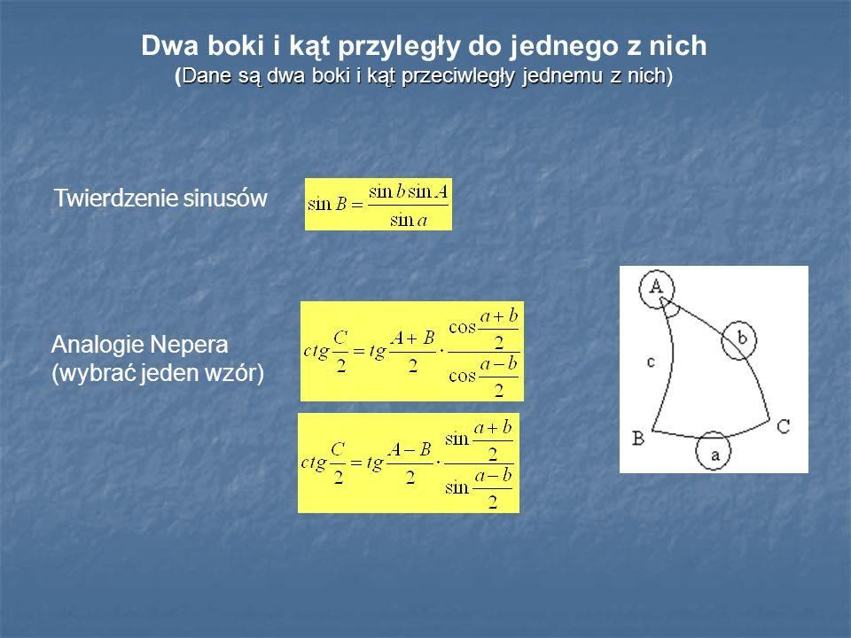 Dane są dwa boki i kąt przeciwległy jednemu z nich (Dane są dwa boki i kąt przeciwległy jednemu z nich) Twierdzenie sinusów Analogie Nepera (wybrać je
