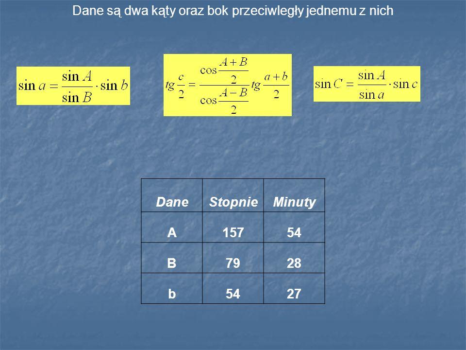 Dane są dwa kąty oraz bok przeciwległy jednemu z nich DaneStopnieMinuty A15754 B7928 b5427