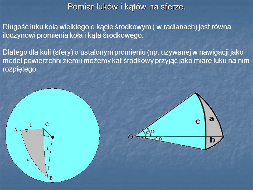 Pomiar łuków i kątów na sferze. Długość łuku koła wielkiego o kącie środkowym ( w radianach) jest równa iloczynowi promienia koła i kąta środkowego. D
