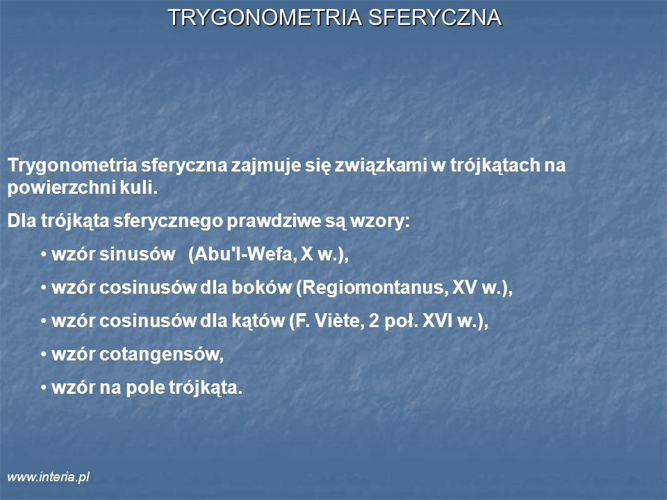 TRYGONOMETRIA SFERYCZNA Trygonometria sferyczna zajmuje się związkami w trójkątach na powierzchni kuli. Dla trójkąta sferycznego prawdziwe są wzory: w