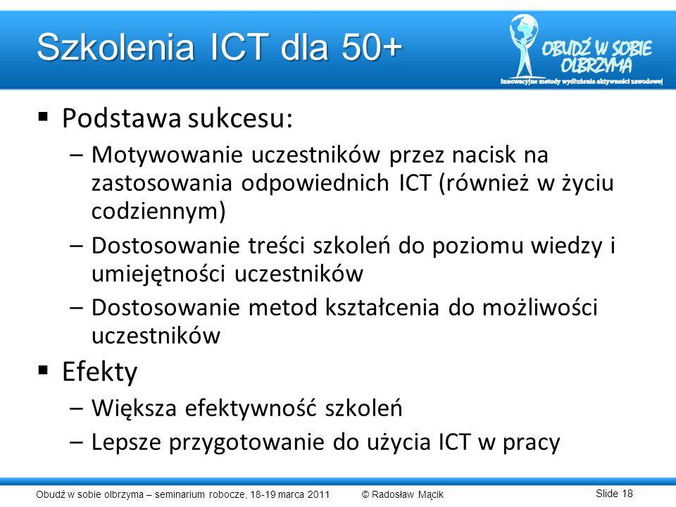 Obudź w sobie olbrzyma – seminarium robocze, 18-19 marca 2011 © Radosław Mącik Slide 18 Szkolenia ICT dla 50+ Podstawa sukcesu: –Motywowanie uczestnik