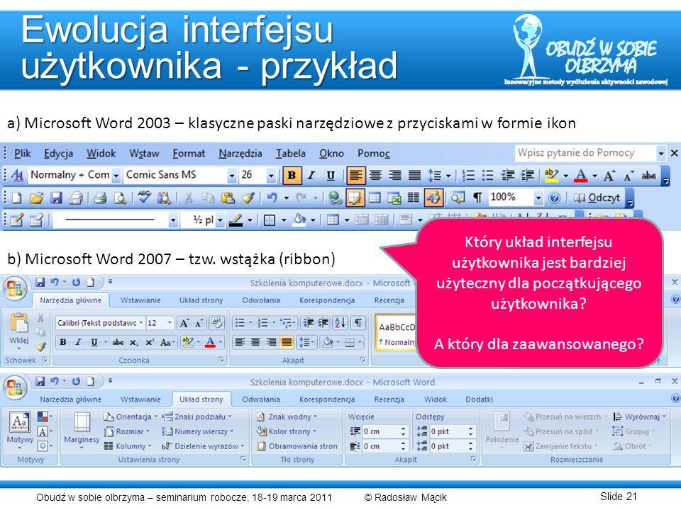 Obudź w sobie olbrzyma – seminarium robocze, 18-19 marca 2011 © Radosław Mącik Slide 21 Ewolucja interfejsu użytkownika - przykład a) Microsoft Word 2