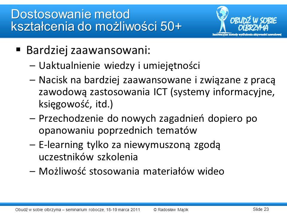 Obudź w sobie olbrzyma – seminarium robocze, 18-19 marca 2011 © Radosław Mącik Slide 23 Dostosowanie metod kształcenia do możliwości 50+ Bardziej zaaw