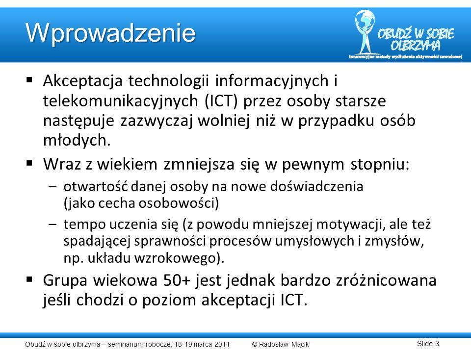 Obudź w sobie olbrzyma – seminarium robocze, 18-19 marca 2011 © Radosław Mącik Slide 3 Wprowadzenie Akceptacja technologii informacyjnych i telekomuni