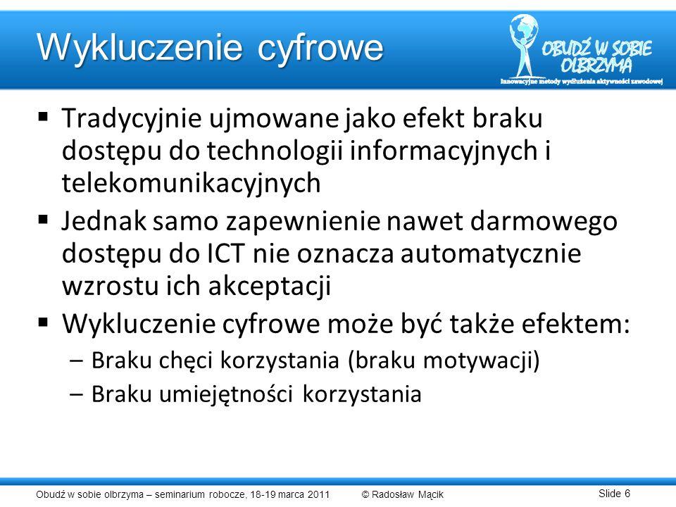 Obudź w sobie olbrzyma – seminarium robocze, 18-19 marca 2011 © Radosław Mącik Slide 6 Wykluczenie cyfrowe Tradycyjnie ujmowane jako efekt braku dostę