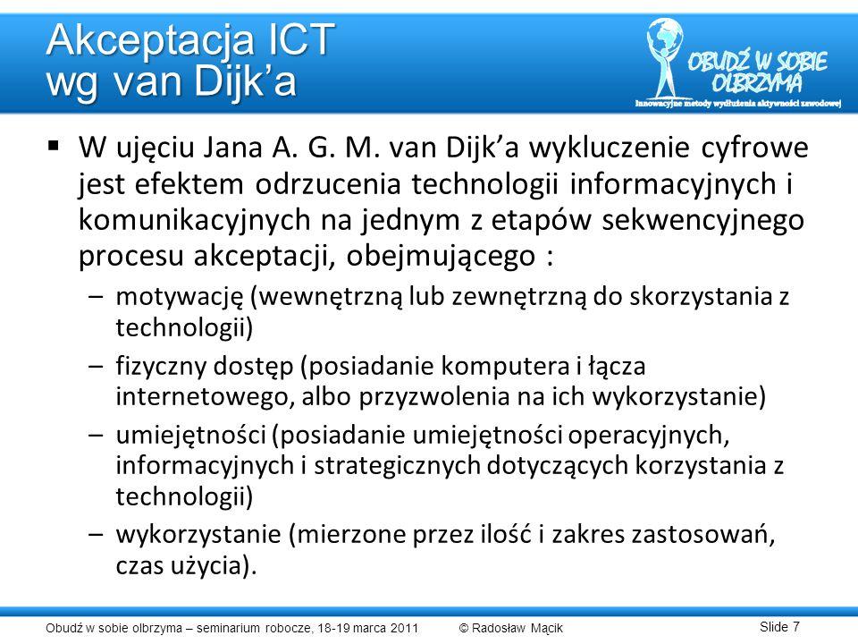 Obudź w sobie olbrzyma – seminarium robocze, 18-19 marca 2011 © Radosław Mącik Slide 7 Akceptacja ICT wg van Dijka W ujęciu Jana A. G. M. van Dijka wy