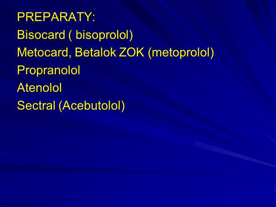 PREPARATY: Bisocard ( bisoprolol) Metocard, Betalok ZOK (metoprolol) PropranololAtenolol Sectral (Acebutolol)