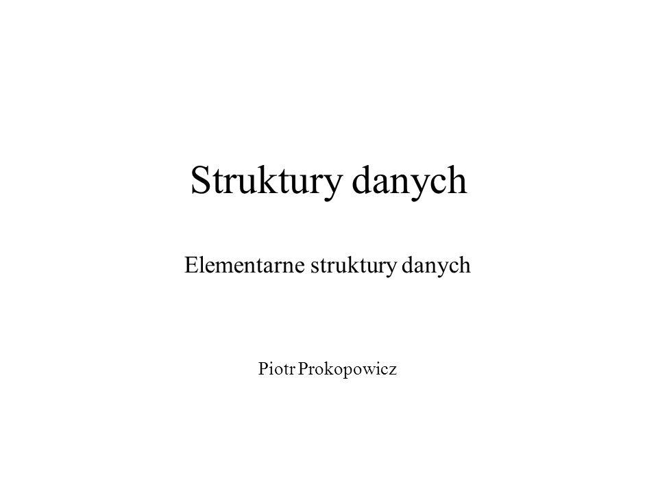 Struktury danych Elementarne struktury danych Piotr Prokopowicz