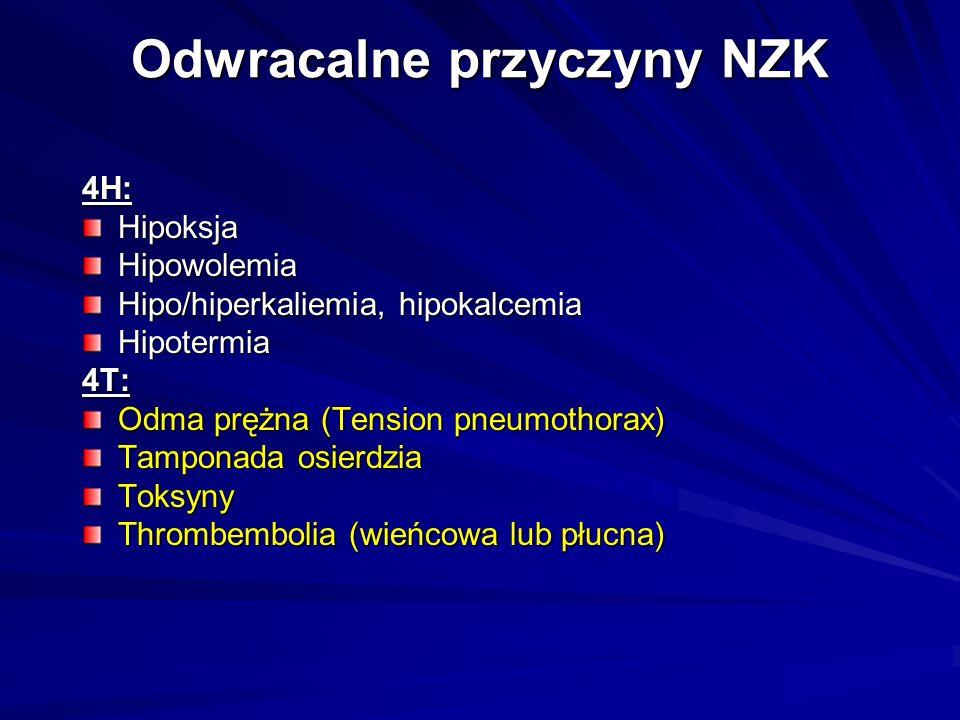 Odwracalne przyczyny NZK 4H:HipoksjaHipowolemia Hipo/hiperkaliemia, hipokalcemia Hipotermia4T: Odma prężna (Tension pneumothorax) Tamponada osierdzia
