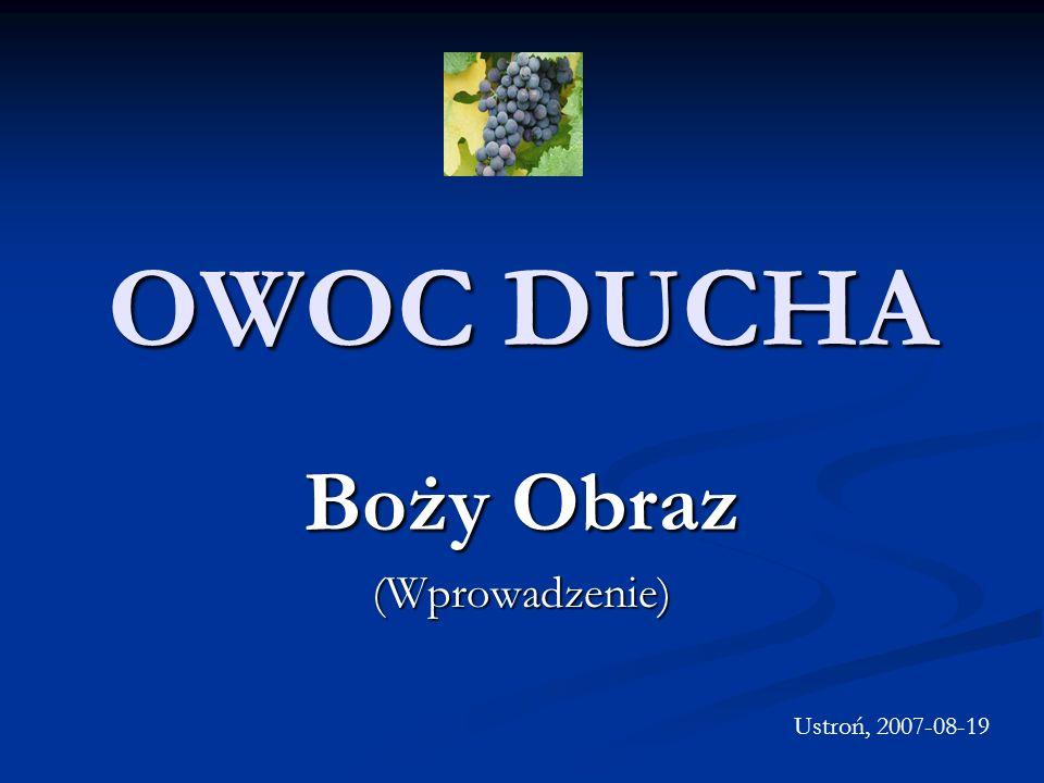 OWOC DUCHA Boży Obraz (Wprowadzenie) Ustroń, 2007-08-19