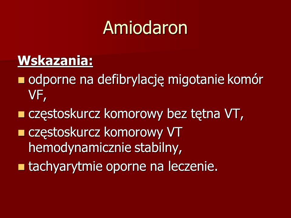 Amiodaron Wskazania: odporne na defibrylację migotanie komór VF, odporne na defibrylację migotanie komór VF, częstoskurcz komorowy bez tętna VT, częst