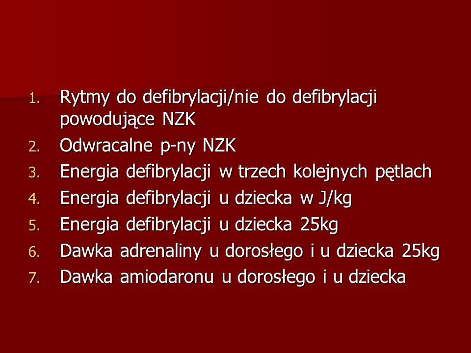 1. Rytmy do defibrylacji/nie do defibrylacji powodujące NZK 2. Odwracalne p-ny NZK 3. Energia defibrylacji w trzech kolejnych pętlach 4. Energia defib