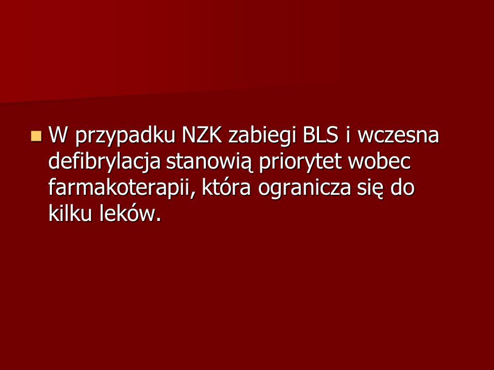 W przypadku NZK zabiegi BLS i wczesna defibrylacja stanowią priorytet wobec farmakoterapii, która ogranicza się do kilku leków. W przypadku NZK zabieg