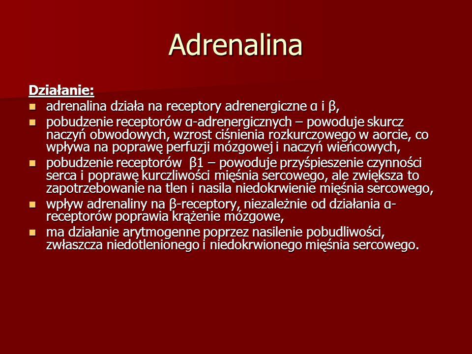 Adrenalina Działanie: adrenalina działa na receptory adrenergiczne α i β, adrenalina działa na receptory adrenergiczne α i β, pobudzenie receptorów α-