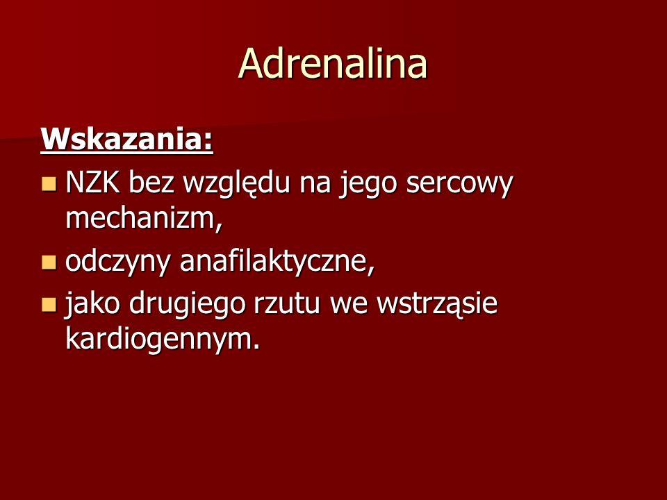 Adrenalina Wskazania: NZK bez względu na jego sercowy mechanizm, NZK bez względu na jego sercowy mechanizm, odczyny anafilaktyczne, odczyny anafilakty