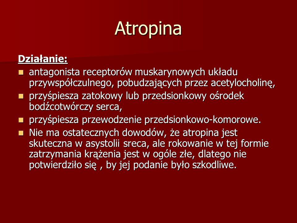 Atropina Działanie: antagonista receptorów muskarynowych układu przywspółczulnego, pobudzających przez acetylocholinę, antagonista receptorów muskaryn