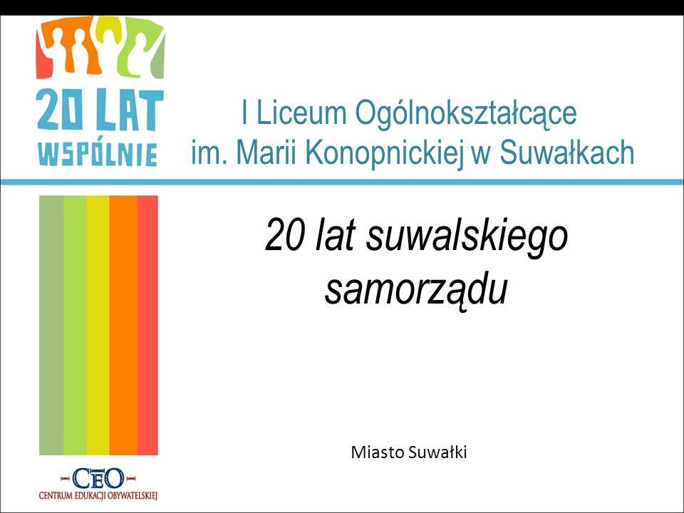 I Liceum Ogólnokształcące im. Marii Konopnickiej w Suwałkach 20 lat suwalskiego samorządu Miasto Suwałki