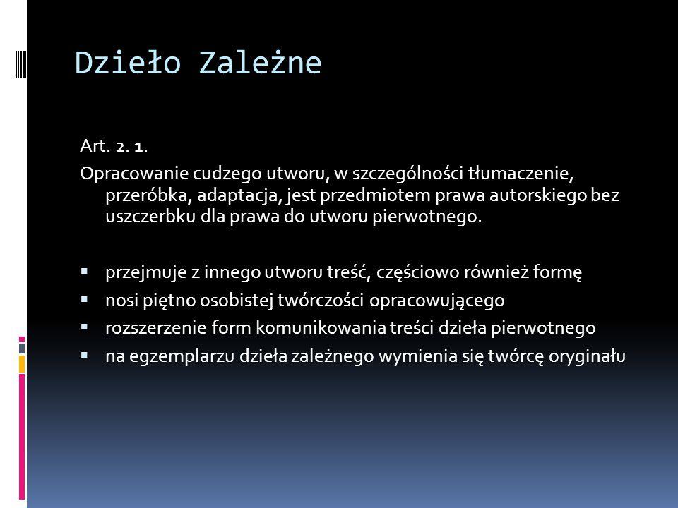 Dzieło Zależne Art. 2. 1. Opracowanie cudzego utworu, w szczególności tłumaczenie, przeróbka, adaptacja, jest przedmiotem prawa autorskiego bez uszcze