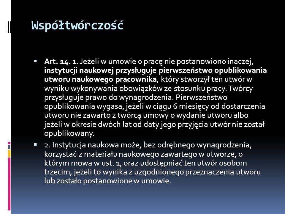 Współtwórczość Art. 14. 1. Jeżeli w umowie o pracę nie postanowiono inaczej, instytucji naukowej przysługuje pierwszeństwo opublikowania utworu naukow