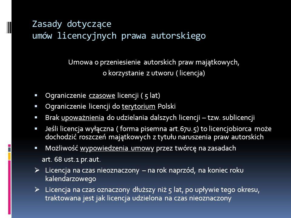 Zasady dotyczące umów licencyjnych prawa autorskiego Umowa o przeniesienie autorskich praw majątkowych, o korzystanie z utworu ( licencja) Ograniczeni