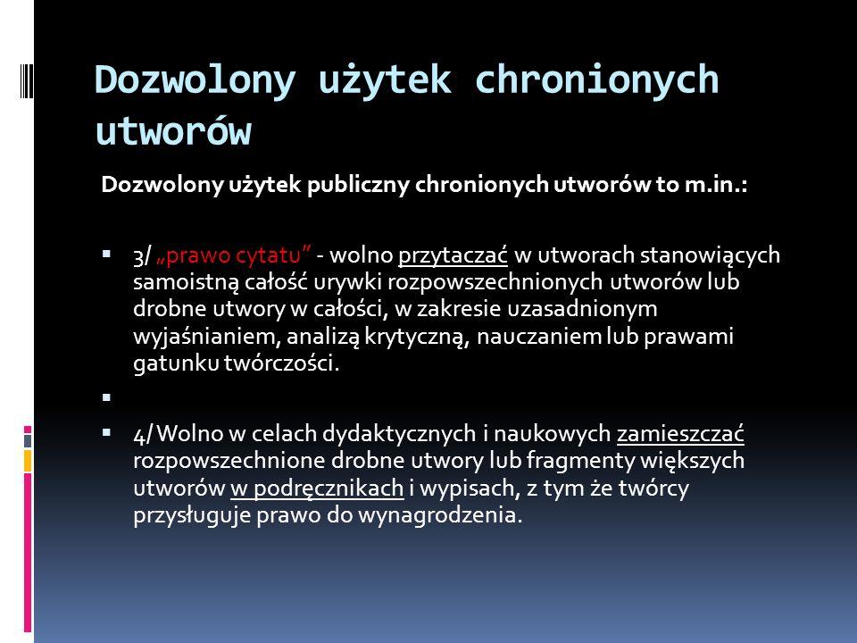 Dozwolony użytek chronionych utworów Dozwolony użytek publiczny chronionych utworów to m.in.: 3/ prawo cytatu - wolno przytaczać w utworach stanowiący