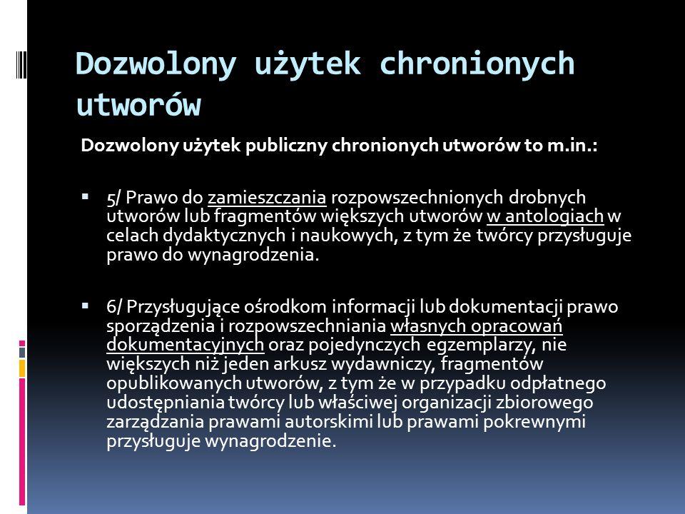 Dozwolony użytek chronionych utworów Dozwolony użytek publiczny chronionych utworów to m.in.: 5/ Prawo do zamieszczania rozpowszechnionych drobnych ut