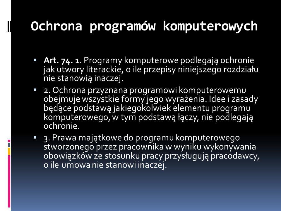Ochrona programów komputerowych Art. 74. 1. Programy komputerowe podlegają ochronie jak utwory literackie, o ile przepisy niniejszego rozdziału nie st