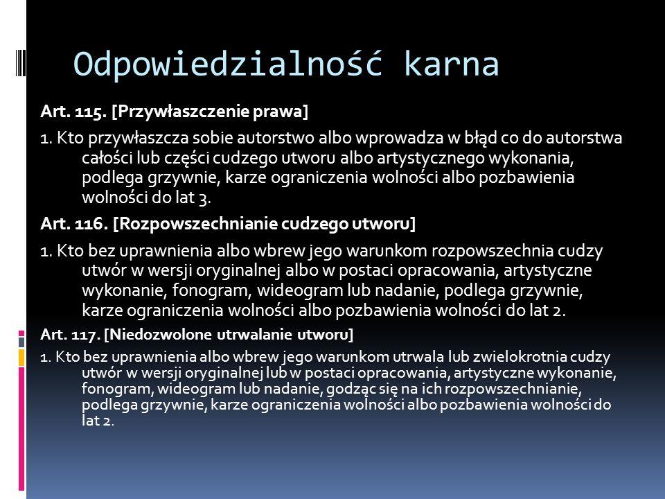 Odpowiedzialność karna Art. 115. [Przywłaszczenie prawa] 1. Kto przywłaszcza sobie autorstwo albo wprowadza w błąd co do autorstwa całości lub części