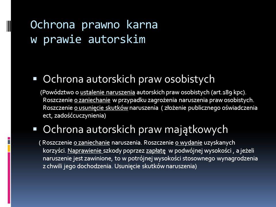 Ochrona prawno karna w prawie autorskim Ochrona autorskich praw osobistych (Powództwo o ustalenie naruszenia autorskich praw osobistych (art.189 kpc).