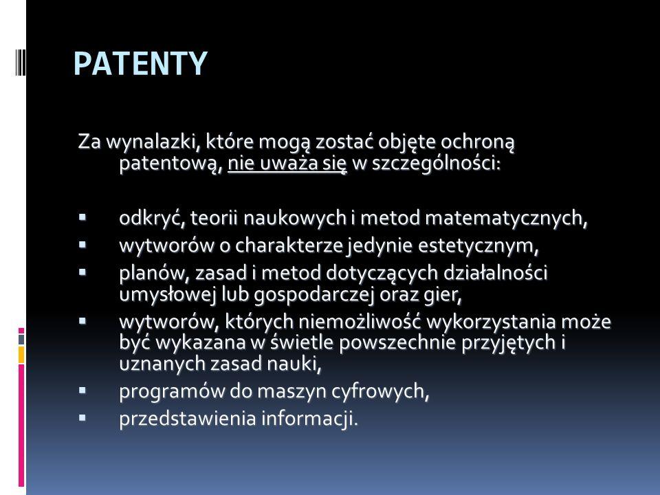 PATENTY Za wynalazki, które mogą zostać objęte ochroną patentową, nie uważa się w szczególności: odkryć, teorii naukowych i metod matematycznych, odkr