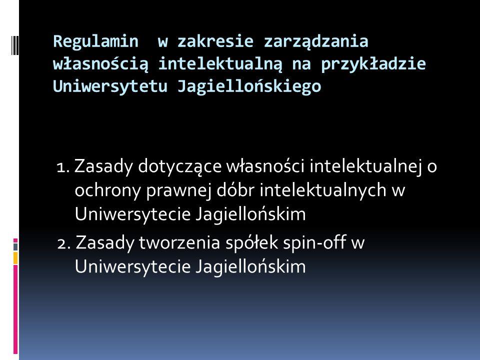 Regulamin w zakresie zarządzania własnością intelektualną na przykładzie Uniwersytetu Jagiellońskiego 1. Zasady dotyczące własności intelektualnej o o