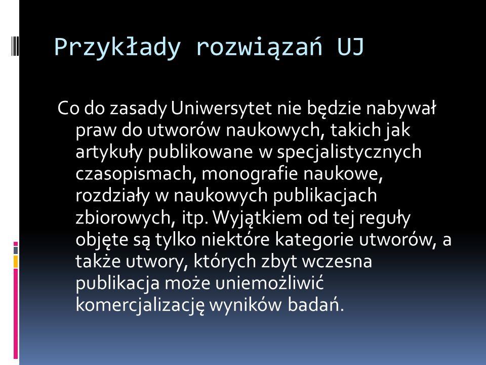 Przykłady rozwiązań UJ Co do zasady Uniwersytet nie będzie nabywał praw do utworów naukowych, takich jak artykuły publikowane w specjalistycznych czas