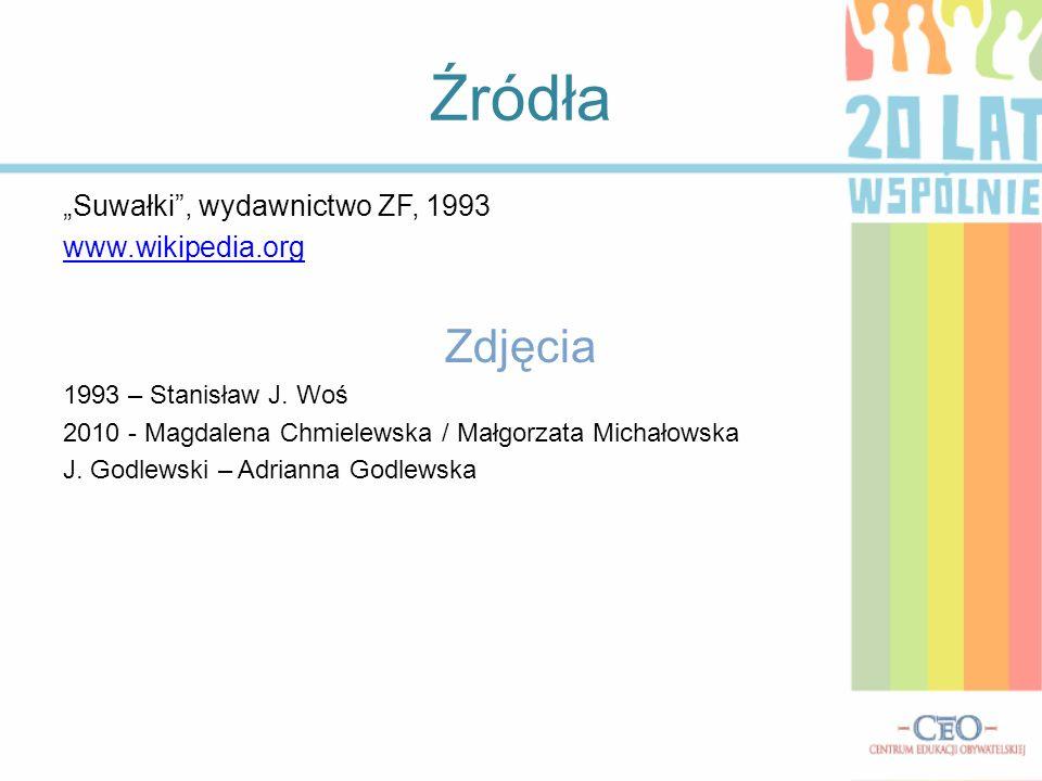 Źródła Suwałki, wydawnictwo ZF, 1993 www.wikipedia.org Zdjęcia 1993 – Stanisław J. Woś 2010 - Magdalena Chmielewska / Małgorzata Michałowska J. Godlew