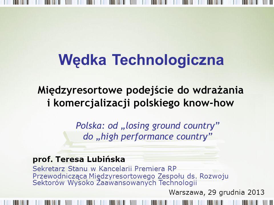Międzyresortowe podejście do wdrażania i komercjalizacji polskiego know-how Polska: od losing ground country do high performance country Wędka Technol