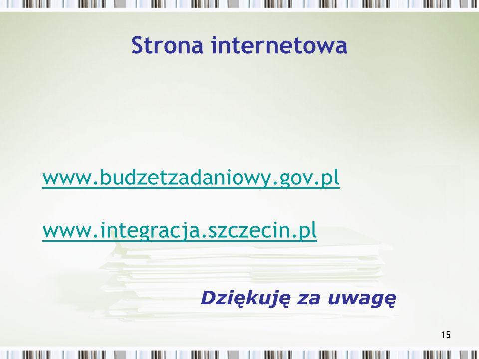 15 Strona internetowa www.budzetzadaniowy.gov.pl www.integracja.szczecin.pl Dziękuję za uwagę