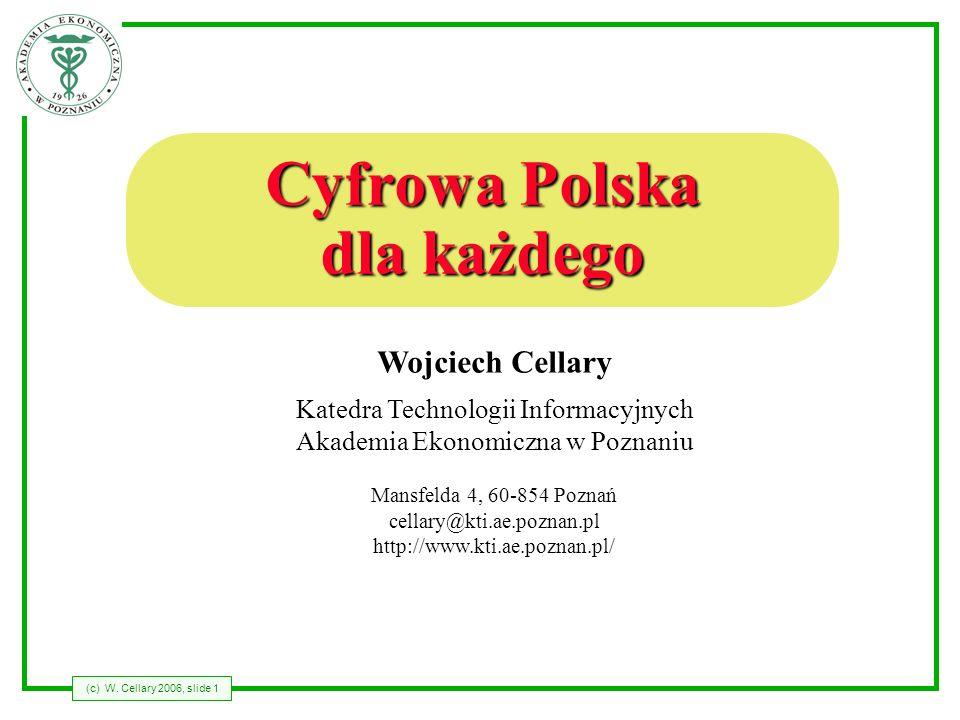 (c) W. Cellary 2006, slide 1 Wojciech Cellary Katedra Technologii Informacyjnych Akademia Ekonomiczna w Poznaniu Mansfelda 4, 60-854 Poznań cellary@kt